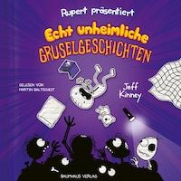 Rupert präsentiert: Echt unheimliche Gruselgeschichten (Ungekürzt)