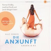 Die Ankunft - Cassia & Ky 3 (Ungekürzte Fassung)