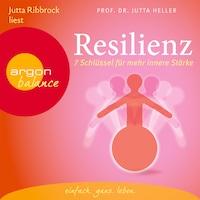 Resilienz - 7 Schlüssel für mehr innere Stärke (Gekürzte Fassung)