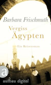 Vergiss Ägypten