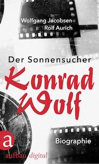 Der Sonnensucher. Konrad Wolf