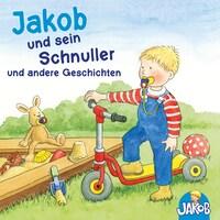 Jakob und sein Schnuller und andere Geschichten