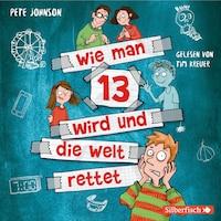 Wie man 13 wird und die Welt rettet (Wie man 13 wird 3)