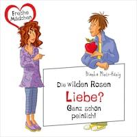 Freche Mädchen: Die Wilden Rosen: Liebe? Ganz schön peinlich!