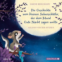 Der kleine Siebenschläfer: Die Geschichte vom kleinen Siebenschläfer, der dem Mond Gute Nacht sagen wollte