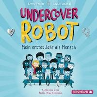 Undercover Robot - Mein erstes Jahr als Mensch