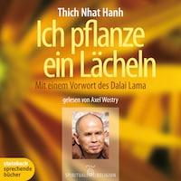 Ich pflanze ein Lächeln - Mit einem Vorwort des Dalai Lama (Ungekürzt)