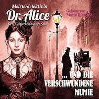 Meisterdetektivin Dr. Alice und die verschwundene Mumie - Meisterdetektivin Dr. Alice - Dem Verbrechen auf der Spur, Folge 3