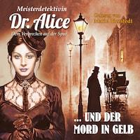 Meisterdetektivin Dr. Alice und der Mord in Gelb - Meisterdetektivin Dr. Alice - Dem Verbrechen auf der Spur, Folge 7