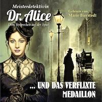 Meisterdetektivin Dr. Alice und das verflixte Medaillon - Meisterdetektivin Dr. Alice - Dem Verbrechen auf der Spur, Folge 10
