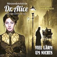 Viel Lärm um Nichts - Meisterdetektivin Dr. Alice - Dem Verbrechen auf der Spur, Folge 13