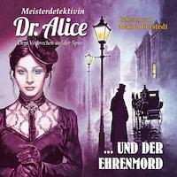 Meisterdetektivin Dr. Alice und der Ehrenmord - Meisterdetektivin Dr. Alice - Dem Verbrechen auf der Spur, Folge 15