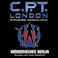 Mörderisches Berlin - C. P. T. London - Mysteriöse Kriminalfälle, Folge 1