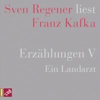 Erzählungen 5 - Ein Landarzt - Sven Regener liest Franz Kafka