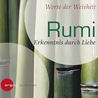 Rumi - Erkenntnis durch Liebe (Ungekürzte Fassung)