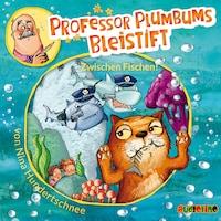 Professor Plumbums Bleistift - Zwischen Fischen!