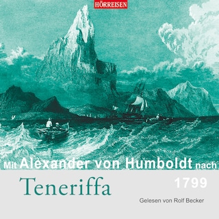 Mit Alexander von Humboldt nach Teneriffa (Gekürzt)