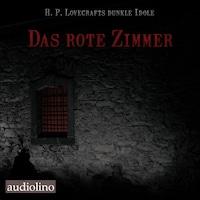 Das rote Zimmer - H. P. Lovecrafts dunkle Idole, Band 1 (Ungekürzt)