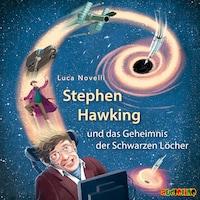 Stephen Hawking und das Geheimnis der Schwarzen Löcher (ungekürzt)
