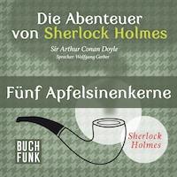 Sherlock Holmes: Die Abenteuer von Sherlock Holmes - Fünf Apfelsinenkerne (Ungekürzt)