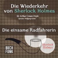 Sherlock Holmes - Die Wiederkehr von Sherlock Holmes: Die einsame Radfahrerin (Ungekürzt)