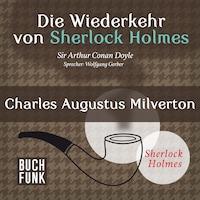 Sherlock Holmes - Die Wiederkehr von Sherlock Holmes: Charles Augustus Milverton (Ungekürzt)