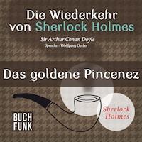 Sherlock Holmes - Die Wiederkehr von Sherlock Holmes: Das goldene Pincenez (Ungekürzt)