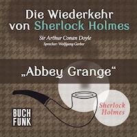 Sherlock Holmes - Die Wiederkehr von Sherlock Holmes: Abbey Grange (Ungekürzt)