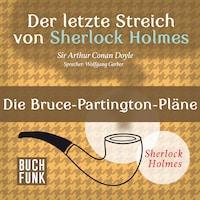 Sherlock Holmes - Der letzte Streich: Die Bruce-Partington-Pläne (Ungekürzt)