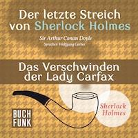 Sherlock Holmes - Der letzte Streich: Das Verschwinden der Lady Francis Carfax (Ungekürzt)