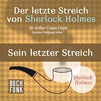 Sherlock Holmes - Der letzte Streich: Sein letzter Streich (Ungekürzt)