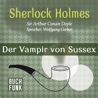 Sherlock Holmes - Das Notizbuch von Sherlock Holmes: Der Vampir von Sussex (Ungekürzt)