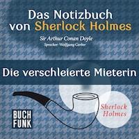 Sherlock Holmes - Das Notizbuch von Sherlock Holmes: Die verschleierte Mieterin (Ungekürzt)