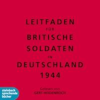 Leitfaden für britische Soldaten in Deutschland 1944 (Ungekürzt)