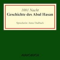 Die Geschichte des Abul Hasan (Ungekürzte Lesung)