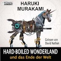 Hard-Boiled Wonderland und das Ende der Welt (Ungekürzt)