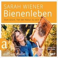 Bienenleben - Vom Glück, Teil der Natur zu sein (Gekürzt)