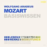Wolfgang Amadeus Mozart (1756-1791) Basiswissen - Leben, Werk, Bedeutung