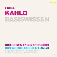Frida Kahlo (1907-1954) Basiswissen - Leben, Werk, Bedeutung (Ungekürzt)
