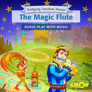 The Magic Flute, The Full Cast Audioplay with Music - Opera for Kids, Classic for everyone