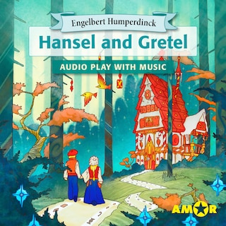 Hansel and Gretel, The Full Cast Audioplay with Music - Opera for Kids, Classic for everyone
