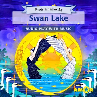 Swan Lake, The Full Cast Audioplay with Music - Classics for Kids, Classic for everyone