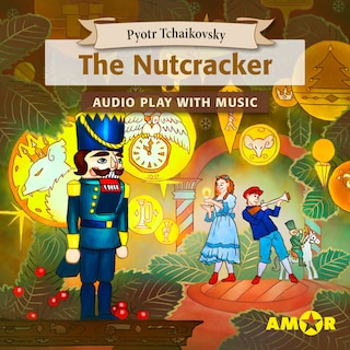The Nutcracker, The Full Cast Audioplay with Music - Classics for Kids, Classic for everyone