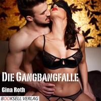 Die Gangbangfalle (Ungekürzt)
