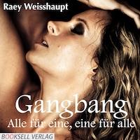 Gangbang - Alle für eine und eine für alle