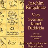 Vom Seemann Kuttel Daddeldu: Über 100 Gedichte und Geschichten