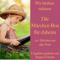 Wir bleiben zuhause: Die Märchen Box für daheim