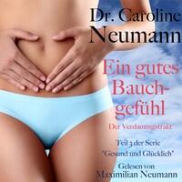 Dr. Caroline Neumann: Ein gutes Bauchgefühl. Der Verdauungstrakt