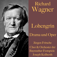 Richard Wagner: Lohengrin -  Drama und Oper