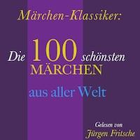 Märchen-Klassiker: 100 wunderbare Märchen aus aller Welt